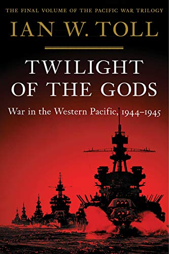 Twilight of the Gods: War in the Western Pacific, 1944-1945 (Pacific War Trilogy)