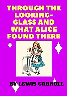through the looking-glass and what alice found there: by lewis carroll (Children's Fantasy & Magic Books)
