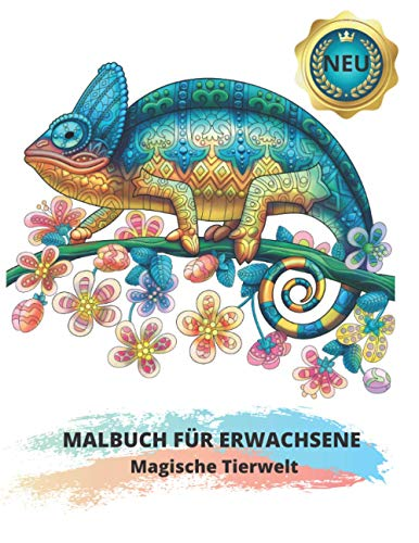 MALBUCH FÜR ERWACHSENE: Magische Tierwelt: 60 Wunderschöne Stressabbau Tiermotiven zum Ausmalen: Löwen, Elefanten, Eulen, Pferde, Hunde, Katzen und viele mehr!