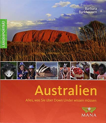 Australien: Alles, was Sie über Down Under wissen müssen (Länderporträt: Reiseführer, Bildband und Handbuch in einem)