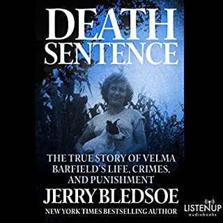 Death Sentence     The True Story of Velma Barfield's Life, Crimes, and Punishment              By:                                                                                                                                 Jerry Bledsoe                               Narrated by:                                                                                                                                 Kevin Stillwell                      Length: 14 hrs and 42 mins     135 ratings     Overall 4.1