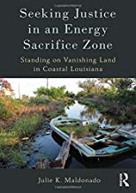 Seeking Justice in an Energy Sacrifice Zone: Standing on Vanishing Land in Coastal Louisiana