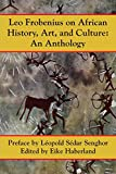 Leo Frobenius on African History, Art and Culture: An Anthology