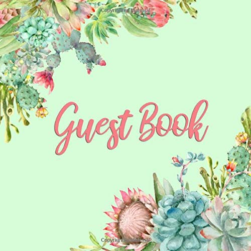 Guest Book: Mint Green & Pink Cactus Guest Book - Succulent Guestbook for Wedding, Baby Shower, Birthday Party, Vacation Rental, Anniversary Party, ... for Name and Address 112 Pages 8.25 x 8.25