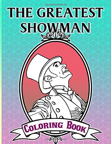 Greatest Showman Coloring Book: Color To Relax Greatest Showman Coloring Books For Adults, Teenagers
