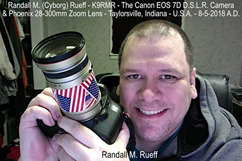 Randall M. (Cyborg) Rueff - K9RMR - The Canon EOS 7D D.S.L.R. Camera & Phoenix 28-300mm Zoom Lens - Taylorsville, Indiana - U.S.A. - 8-5-2018 A.D. (English Edition)