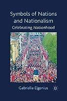 Symbols of Nations and Nationalism: Celebrating Nationhood