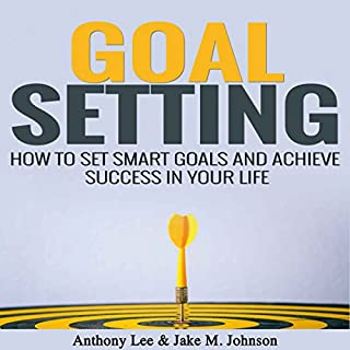 Goal Setting: How to Set Smart Goals and Achieve Success in Your Life                   By:                                                                                                                                 Anthony Lee,                                                                                        Jake M. Johnson                               Narrated by:                                                                                                                                 Erich Bailey                      Length: 33 mins     3 ratings     Overall 3.7