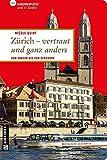 Zürich - vertraut und ganz anders: 66 Lieblingsplätze und 11 Zünfte (Lieblingsplätze im GMEINER-Verlag)