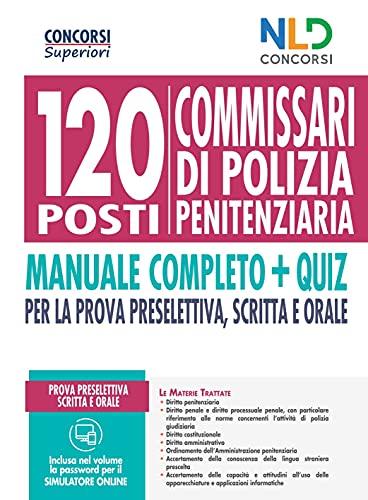 Concorso 120 Posti Commissario Polizia Penitenziaria 2021: Manuale completo per la prova preselettiva e scritta