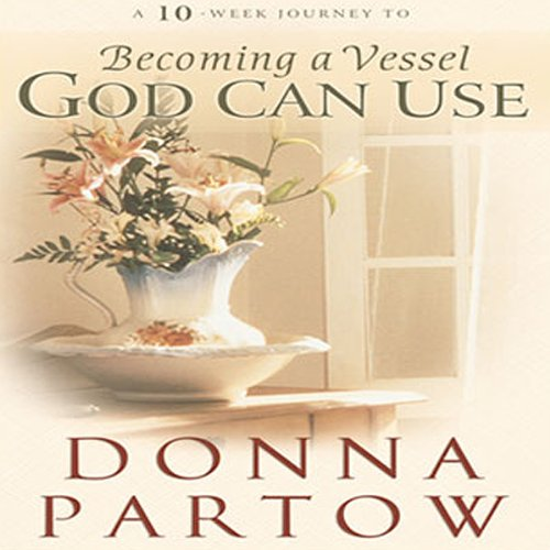 Becoming a Vessel God Can Use Audiobook By Donna Partow cover art