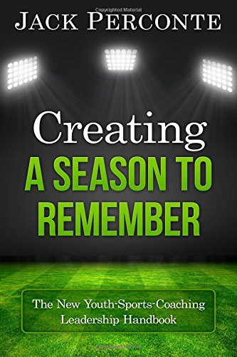Book: Creating a Season to Remember - The New Youth-Sports-Coaching Leadership Handbook by Jack Perconte