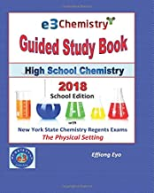 E3 Chemistry Guided Study Book 2018 - School Edition: High School Chemistry with NYS Regents Exams - The Physical Setting
