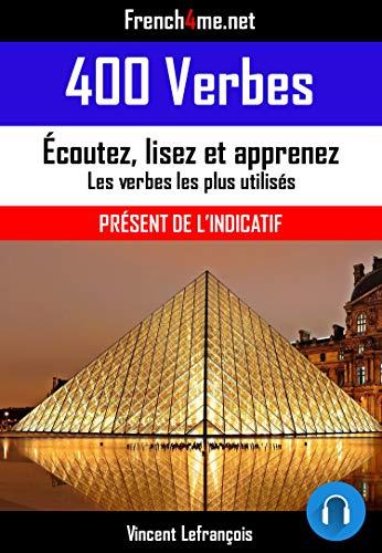 400 Verbes Present De L Indicatif Audio Les Verbes Les Plus Utilises En Francais Conjugues Au Present De L Indicatif Ebook Lefrancois Vincent Amazon Fr