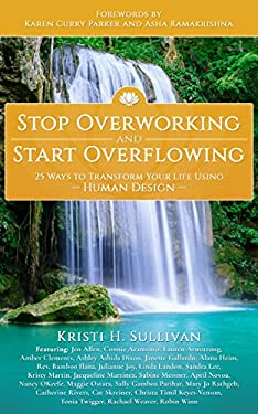 Stop Overworking and Start Overflowing: 25 Ways to Transform Your Life Using Human Design