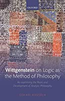Wittgenstein on Logic As the Method of Philosophy: Re-examining the Roots and Development of Analytic Philosophy