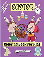 Easter Coloring Book For Kids Age 3-7 years: Cute Easter Coloring Pages for Boys and Girls suitable Age 3-7 Years with Amazing Graphics for Your Kid to Color and Enjoy Perfect as a Gift!