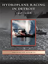 Hydroplane Racing in Detroit: 1946 - 2008 (Images of Sports) (English Edition)