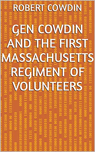 Gen Cowdin and the First Massachusetts Regiment of Volunteers (English Edition)
