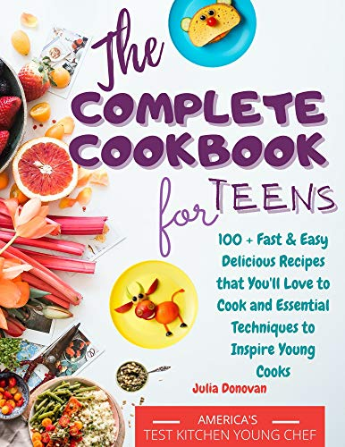 The Complete Cookbook for Teens: 100 + Fast and Easy Delicious Recipes that You'll Love to Cook and Essential Techniques to Inspire Young Cooks (English Edition)