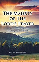 The Majesty of The Lord's Prayer: An Analytical Review of Its Meaning and Implications