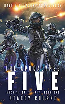 The Apocalypse Five (Archive of the Five Book 1) by [Stacey Rourke]