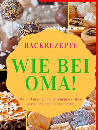 Backrezepte wie bei Oma: Bei Oma gibt's immer die leckersten Kuchen !
