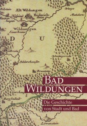 Bad Wildungen. Die Geschichte von Stadt und Bad