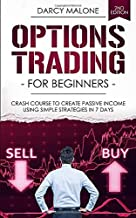 Options Trading for Beginners: Crash Course to Create Passive Income Using Simple Strategies in 7 Days - 2ND EDITION