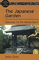 The Japanese Garden: Gateway to the Human Spirit (Asian Thought and Culture)