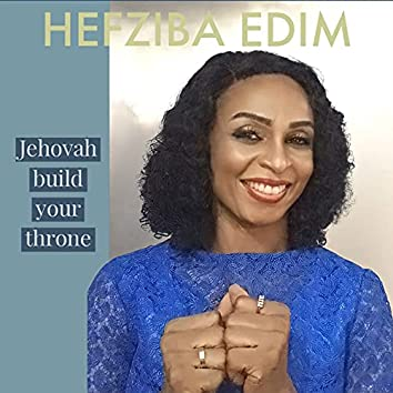 Jehovah Build Your Throne