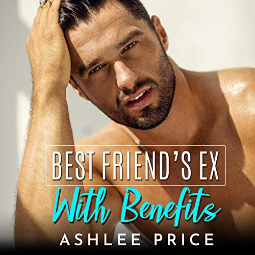 Best Friend's Ex with Benefits audiobook cover art