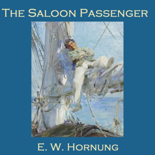 The Saloon Passenger                   By:                                                                                                                                 E. W. Hornung                               Narrated by:                                                                                                                                 Cathy Dobson                      Length: 31 mins     Not rated yet     Overall 0.0