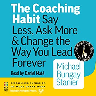 The Coaching Habit     Say Less, Ask More & Change the Way You Lead Forever              By:                                                                                                                                 Michael Bungay Stanier                               Narrated by:                                                                                                                                 Daniel Maté                      Length: 3 hrs and 10 mins     3,195 ratings     Overall 4.2