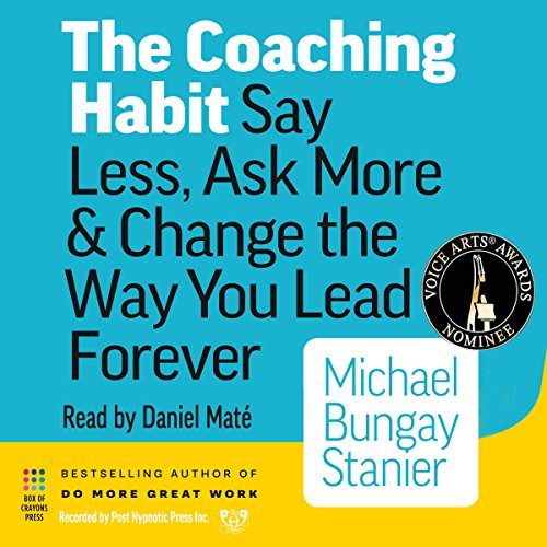 The Coaching Habit     Say Less, Ask More & Change the Way You Lead Forever              Written by:                                                                                                                                 Michael Bungay Stanier                               Narrated by:                                                                                                                                 Daniel Maté                      Length: 3 hrs and 10 mins     59 ratings     Overall 4.1