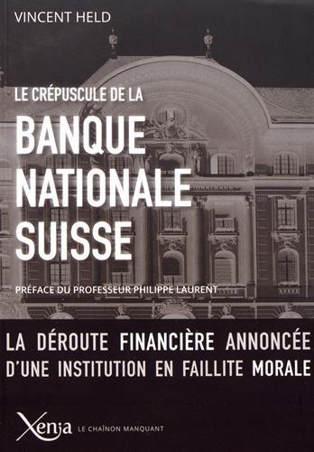 Le Crepuscule de la Banque Nationale Suisse: La Deroute Financière Annoncee d'une...