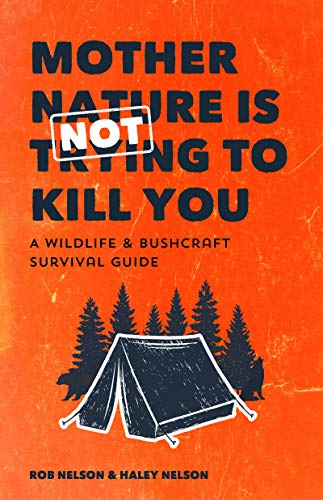 Mother Nature is Not Trying to Kill You: A Wildlife & Bushcraft Survival Guide (Camping & Wilderness Skills) by [Rob Nelson, Haley Chamberlain Nelson]
