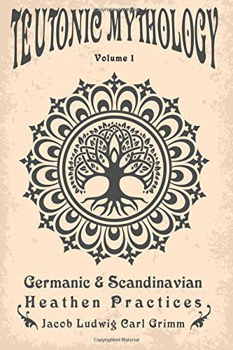 Teutonic Mythology: Germanic & Scandinavian Heathen Practices