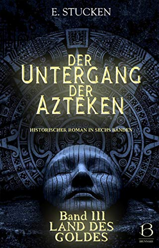 Der Untergang der Azteken. Band III: Land des Goldes