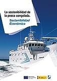La sostenibilidad económica de la pesca congelada (Catálogos de la Sostenibilidad de la pesca congelada nº 2)