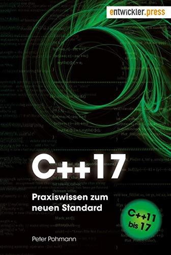C++17. Praxiswissen zum neuen Standard. Von C++11 bis 17