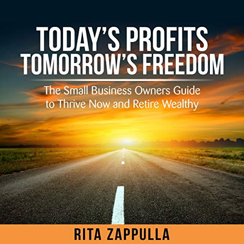 Today's Profits Tomorrow's Freedom audiobook cover art