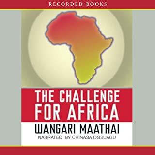 The Challenge for Africa                   By:                                                                                                                                 Wangari Maathai                               Narrated by:                                                                                                                                 Chinasa Ogbuagu                      Length: 10 hrs and 49 mins     30 ratings     Overall 4.4