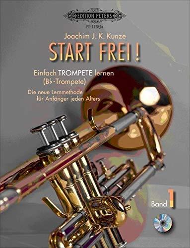 Start frei! Einfach Trompete lernen: Die neue Lehrmethode für Anfänger jeden Alters, für Trompete in B