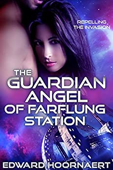 The Guardian Angel of Farflung Station (Repelling the Invasion Book 1) by [Edward Hoornaert]
