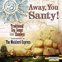 Away, You Santy!: Traditional Sea Songs And Chanteys by The Wickford Express