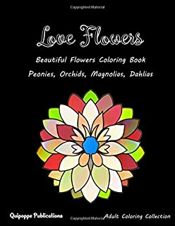 Love Flowers: Beautiful Flowers Coloring Book Peonies, Orchids, Magnolias, Dahlias