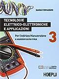 Tecnologie elettrico-elettroniche e applicazioni. Per l'indirizzo manutenzione e assistenza tecnica:...