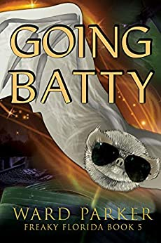 Going Batty: A humorous paranormal novel (Freaky Florida Book 5) by [Ward Parker]