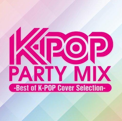 [画像:K-POP PARTY MIX ~Best of K-POP Cover Selection~]
